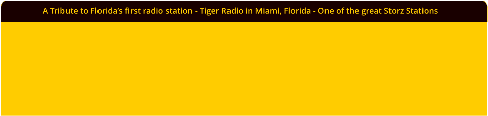 A Tribute to Florida's first radio station - Tiger Radio in Miami, Florida - One of the great Storz Stations