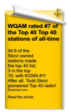 WQAM rated #7 of the Top 40 Top 40 stations of all-time All 6 of the Storz owned stations made the top 40 list, 3 in the top 10, with KOMA #1! After all, Todd Storz pioneered Top 40 radio! Examiner.comRead the article